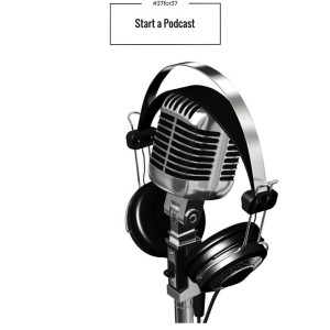 My #37for37: Start a Podcast
